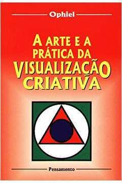 A Arte e a Prática da Visualização Criativa