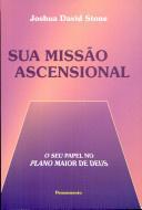 Sua Missão Ascensional - o Seu Papel no Plano Maior de Deus