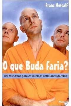 Que Buda Faria 101 Resp P D C Vida O
