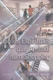 10 Licoes Espirituais Que Aprendi Num Shopping