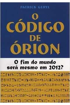 O Código de Órion: o Fim do Mundo Será Mesmo Em 2012?