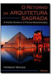O Retorno da Arquitetura Sagrada: A Razão Áurea e o Fim do Modernismo