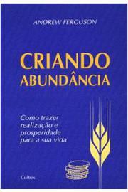 Criando Abundancia - Como Fazer Realizacao E Prosperidade Para Sua Vida