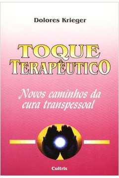 Toque Terapêutico - Novos Caminhos da Cura Transpessoal