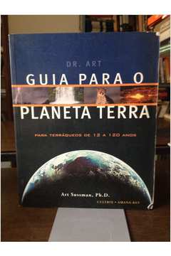 Guia para o Planeta Terra para Terráqueos de 12 a 120 Anos