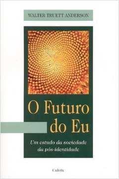 O Futuro do Eu  um Estudo da Sociedade da Pós Identidade