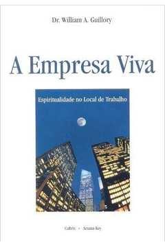 Empresa Viva, A: Espiritualidade no Local de Trabalho
