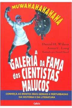 A Galeria da Fama dos Cientistas Malucos - Conheça as Mentes Mais Geniais e Perturbadas da História e da Literatura
