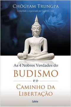 4 NOBRES VERDADES DO BUDISMO E O CAMINHO DA L