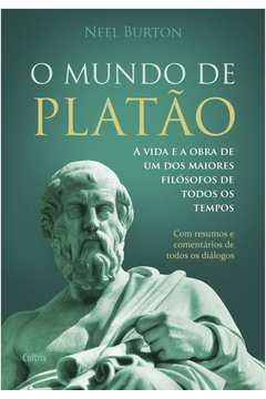 Mundo de Platão, O: A Vida e a Obra de um dos Maiores Filósofos de Todos os Tempos