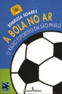 Bola no Ar, A: O Rádio Esportivo Em São Paulo
