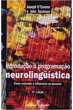 Introdução À Programação Neurolinguística: Como Entender e Influenciar as Pessoas