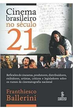 cinema brasileiro no século 21 reflexões de cineastas produtores distribuidores exibidores artistas críticos e legisladores