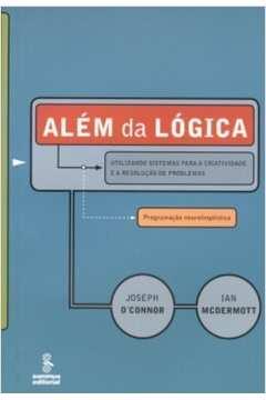 Alem Da Logica - Utilizando Sistemas Para A Criatividade E A Resolucao De Problemas