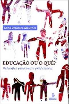 Educação Ou o Quê? - Reflexões para Pais e Professores