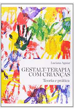 Gestalt-terapia Com Criancas: Teoria e Prática