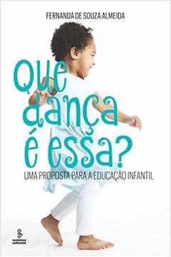 Que Dança é Essa?: uma Proposta para a Educacao Infantil