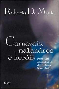 CARNAVAIS, MALANDROS E HEROIS