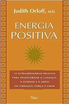 Energia Positiva- 10 Extraordinárias Receitas para Transformar O...