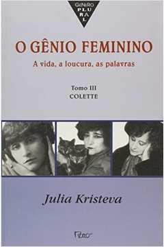 O Gênio Feminino-a Vida a Loucura, as Palavras Vol. 3 Colette