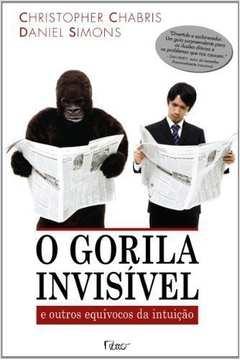 O gorila invisível - e outros equívocos da intuição
