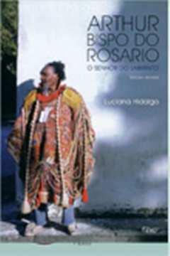 ARTHUR BISPO DO ROSARIO - O SENHOR DO LABIRINTO