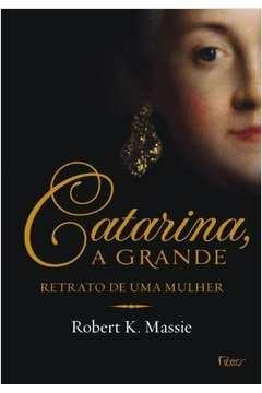 Catarina, A Grande - Retrato De Uma Mulher