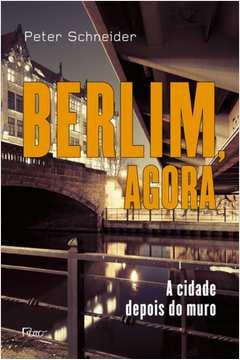 BERLIM , AGORA - A CIDADE DEPOIS DO MURO