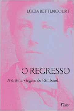 REGRESSO, O - A ULTIMA VIAGEM DE RIMBAUD