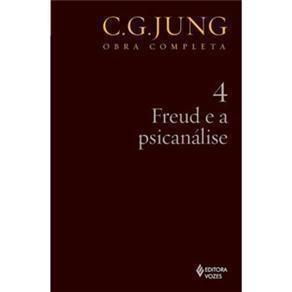 Freud e a Psicanálise - Vol.4 - Coleção Obras Completas de C. G. Jung