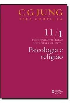 Psicologia e Religião - Vol.11 -1 - Coleção Obras Completas de C. G. Jung