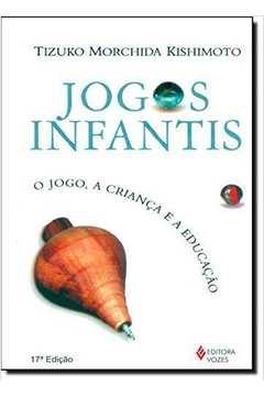 JOGOS INFANTIS - O JOGO, A CRIANCA E A EDUCACAO