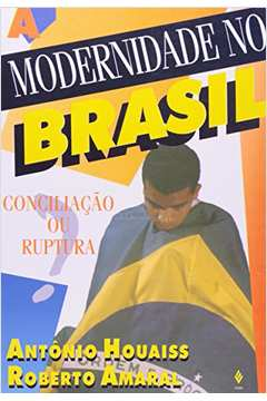 Modernidade No Brasil - Conciliacao Ou Ruptura