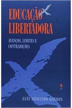 Educaçao Libertadora - Avancos, Limites E Contradicoes
