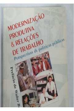 Modernizacao Produtiva E Relacoes Do Trabalho