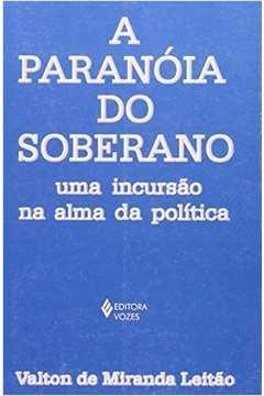 A Paranoia do Soberano uma Incursao na Alma da Politica