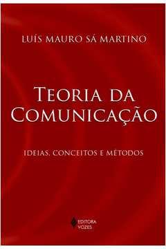 TEORIA DA COMUNICACAO - IDEIAS, CONCEITOS E METODO