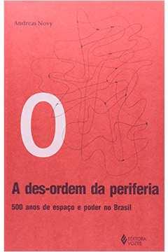 Des-ordem da Periferia, A: 500 Anos de Espaço e Poder no Brasil