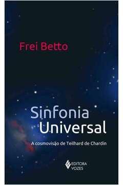 SINFONIA UNIVERSAL - A COSMOVISAO DE TEILHARD DE CHARDIN