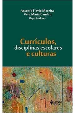 Curriculos Disciplinas Escolares e Culturas