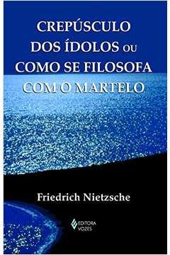 CREPUSCULO DOS IDOLOS OU COMO SE FILOSOFA COM O 01