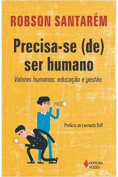 precisa-se (se) ser humano - valores humanos: educação e gestão