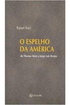 O Espelho da América: De Thomas More a Jorge Luis Borges