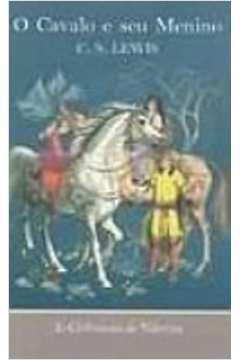As Crônicas de Nárnia  o Cavalo e Seu Menino Vol. 3