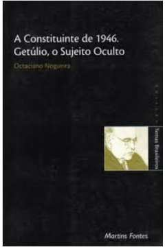 A Constituinte de 1946: Getúlio, o Sujeito Oculto