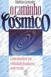 Caminho Cosmico, O - Como Encontrar Paz E Felicidade Duradouras Neste Mundo