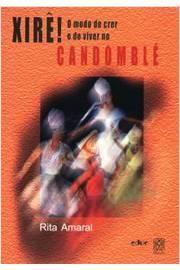 Xirê! o Modo de Crer e de Viver no Candomblé