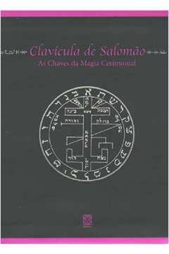 Clavicula de Salomao as Chaves da Magia Cerimonial