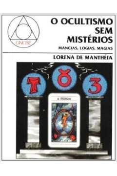 O Ocultismo sem Mistérios - Mancias, Logias, Magias