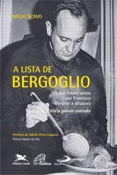 A lista de Bergoglio : Os que foram salvos por Francisco durante a d